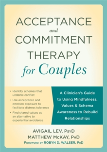 Acceptance and Commitment Therapy for Couples : A Clinician's Guide to Using Mindfulness, Values & Schema Awareness to Rebuild Relationships, Paperback / softback Book