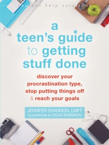 A Teen's Guide to Getting Stuff Done : Discover Your Procrastination Type, Stop Putting Things Off, and Reach Your Goals, Paperback / softback Book