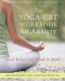 The Yoga-CBT Workbook for Anxiety : Total Relief for Mind and Body, Paperback / softback Book