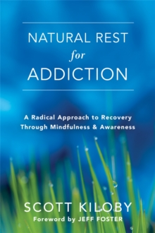 Natural Rest for Addiction : A Radical Approach to Recovery Through Mindfulness and Awareness, Paperback / softback Book
