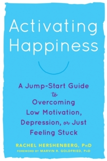 Activating Happiness : A Jump-Start Guide to Overcoming Low Motivation, Depression, or Just Feeling Stuck, Paperback / softback Book