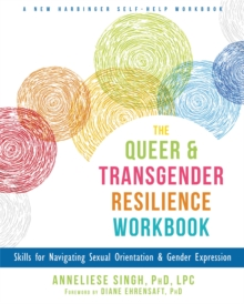 The Queer and Transgender Resilience Workbook : Skills for Navigating Sexual Orientation and Gender Expression, Paperback / softback Book