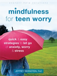 Mindfulness for Teen Worry : Quick and Easy Strategies to Let Go of Anxiety, Worry, and Stress, Paperback / softback Book