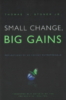 Small Change, Big Gains : Reflections of an Energy Entrepreneur, Paperback / softback Book