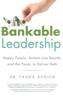 Bankable Leadership : Happy People, Bottom-Line Results, and the Power to Deliver Both, Hardback Book