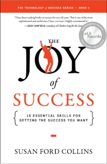 The Joy of Success : 10 Essential Skills for Getting the Success You Want, Paperback Book