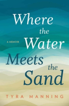 Where The Water Meets The Sand : A Memoir, Paperback Book