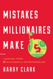 Mistakes Millionaires Make : Lessons from 30 Successful Entrepreneurs, Hardback Book