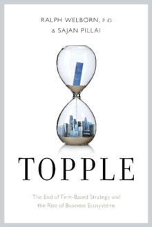 Topple : The End of the Firm-Based Strategy and the Rise of New Models for Explosive Growth, Hardback Book