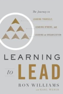 Learning to Lead : The Journey to Leading Yourself, Leading Others, and Leading an Organization, Hardback Book