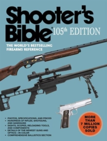 Shooter's Bible, 105th Edition : The World's Bestselling Firearms Reference, Paperback / softback Book