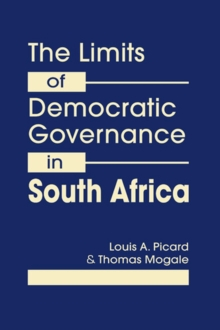 Limits of Democratic Governance in South Africa : Centralized Power vs. Local Needs, Hardback Book