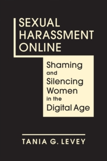 Sexual Harassment Online : Shaming and Silencing Women in the Digital Age, Hardback Book