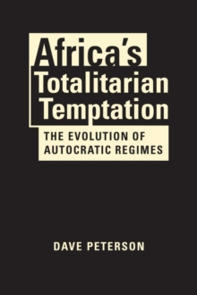 Africa's Totalitarian Temptation : The Evolution of Autocratic Regimes, Hardback Book