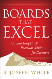Boards That Excel: Candid Insights and Practical Advice for Directors, Hardback Book