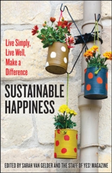 Sustainable Happiness: Live Simply, Live Well, Make a Difference, Paperback / softback Book
