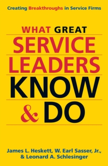 What Great Service Leaders Know and Do: Creating Breakthroughs in Service Firms, Hardback Book