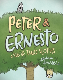 Peter & Ernesto : A Tale of Two Sloths, Hardback Book