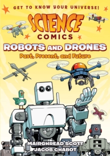 Science Comics: Robots and Drones : Past, Present, and Future, Paperback / softback Book