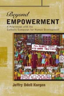 Beyond Empowerment : A Pilgrimage with the Catholic Campaign for Human Development, Paperback / softback Book