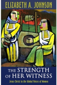 The Strength of Her Witness : Jesus Christ in the Global Voices of Women, Paperback / softback Book