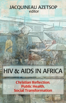 HIV and AIDS in Africa : Christian Reflection, Public Health, Social Transformation, Paperback / softback Book