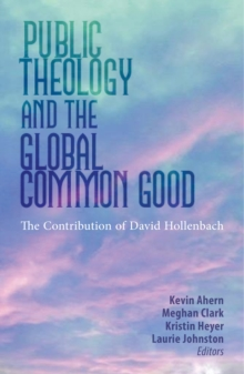 Public Theology and the Global Common Good : The Contribution of David Hollenbach, Paperback / softback Book