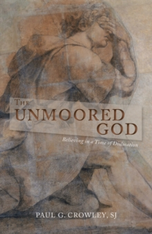 The Unmoored God : Believing in a Time of Dislocation, Paperback / softback Book
