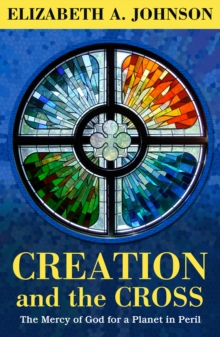Creation and the Cross : The Mercy of God for a Planet in Peril, Hardback Book