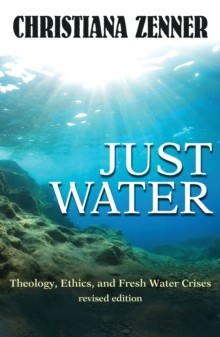 Just Water : Theology, Ethics, and Fresh Water Crises, Paperback / softback Book