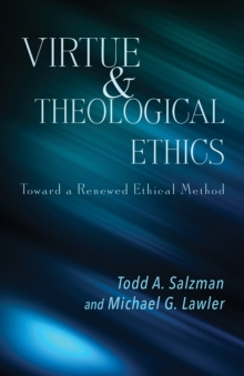 Virtue and Theological Ethics : Toward a Renewed Ethical Method, Paperback / softback Book