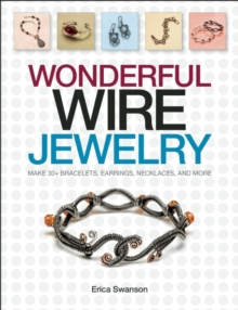 Wonderful Wire Jewelry : Make 30+ Bracelets, Earrings, Necklaces, and More, Paperback / softback Book