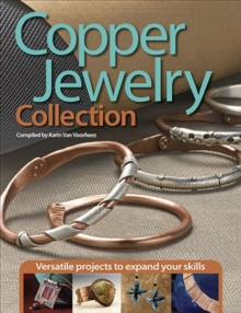 Copper Jewelry Collection : Versatile Projects to Expand Your Skills, Paperback / softback Book