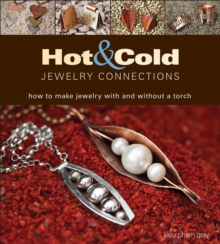 Hot and Cold Jewelry Connections : How to Make Jewelry With and Without a Torch, Paperback / softback Book