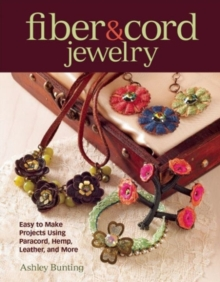 Fiber & Cord Jewelry : Easy to Make Projects Using Paracord, Hemp, Leather, and More, Paperback / softback Book