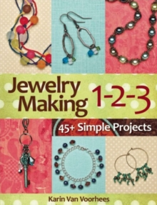 Jewelry Making 1-2-3 : 45+ Simple Projects, Paperback / softback Book