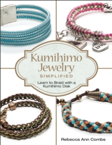 Kumihimo Jewelry Simplified : Learn to Braid with a Kumihimo Disk, Paperback Book