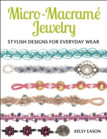 Micro-Macrame Jewelry : Stylish Designs for Everyday Wear, Paperback / softback Book