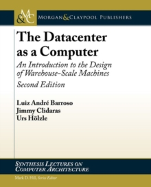 The Datacenter as a Computer : An Introduction to the Design of Warehouse-Scale Machines, Paperback / softback Book