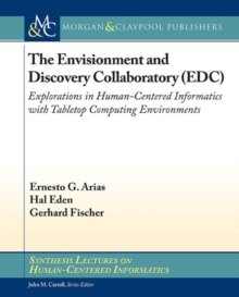 The Envisionment and Discovery Collaboratory (EDC) : Explorations in Human-Centered Informatics, Paperback / softback Book