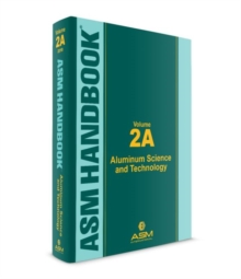 ASM Handbook, Volume 2A : Aluminum Science and Technology, Hardback Book