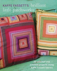 Kaffe Fassett's Brilliant Little Patchworks : 20 Stitched and Patched Projects Using Kaffe Fassett Fabrics, Paperback Book