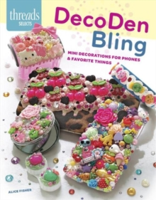 Decoden Bling : Mini Decorations for Phones & Favorite Things, Paperback / softback Book