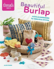 Beautiful Burlap : Cute Accessories to Create & Stitch, Paperback / softback Book