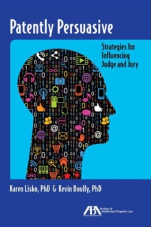 Patently Persuasive : Strategies for Influencing Judge and Jury, Paperback Book