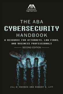 The ABA Cybersecurity Handbook : A Resource for Attorneys, Law Firms, and Business Professionals, Paperback Book