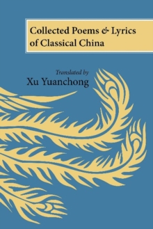 Collected Poems and Lyrics of Classical China : Translated by Xu Yuanchong, Paperback / softback Book
