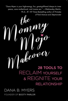 The Mommy Mojo Makeover : 28 Tools to Reclaim Your Sensuality & Reignite Your Relationship, Paperback / softback Book