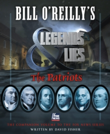 Bill O'Reilly's Legends and Lies : The Patriots, Hardback Book