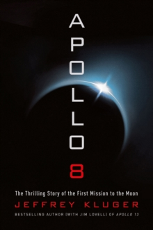 Apollo 8 : The Thrilling Story of the First Mission to the Moon, Paperback / softback Book